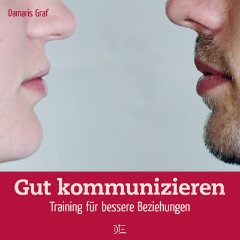 Gut kommunizieren. Training für bessere Beziehungen. Damaris Graf - Down to Earth