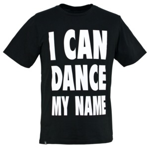 'I CAN DANCE MY NAME' T-Shirt schwarz - bleed