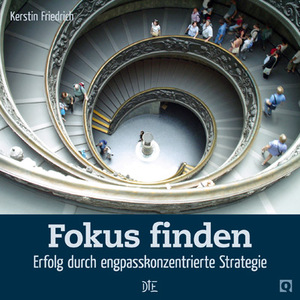Fokus finden. Erfolg durch engpasskonzentrierte Strategie. Kerstin Friedrich - Down to Earth