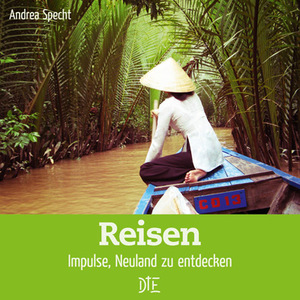 Reisen. Impulse, Neuland zu entdecken. - Down to Earth